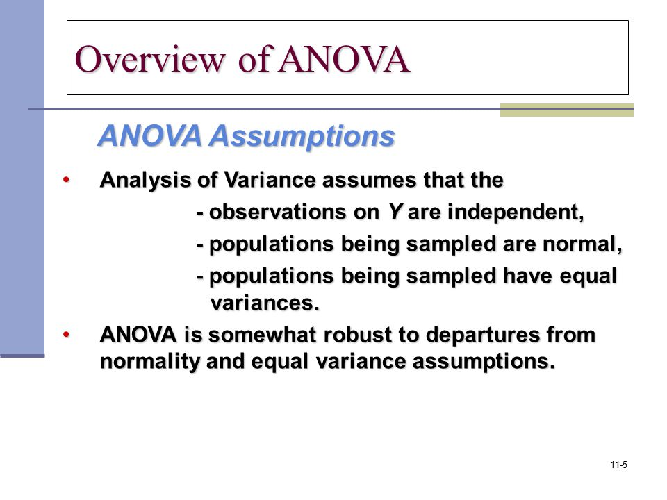 ANOVA Assumptions ANOVA Assumptions Analysis of Variance assumes that theAnalysis of Variance assumes that the - observations on Y are independent, -
