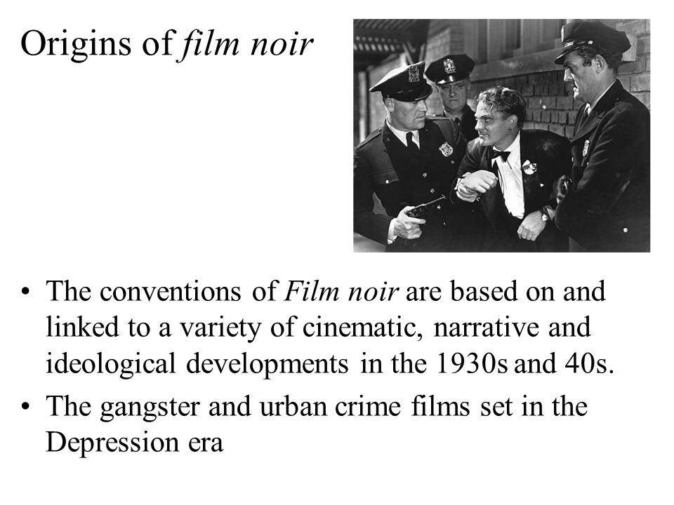 Origins of film noir The conventions of Film noir are based on and linked to a variety of cinematic, narrative and ideological developments in the 1930s and 40s.