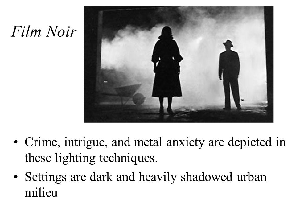 Film Noir Crime, intrigue, and metal anxiety are depicted in these lighting techniques.