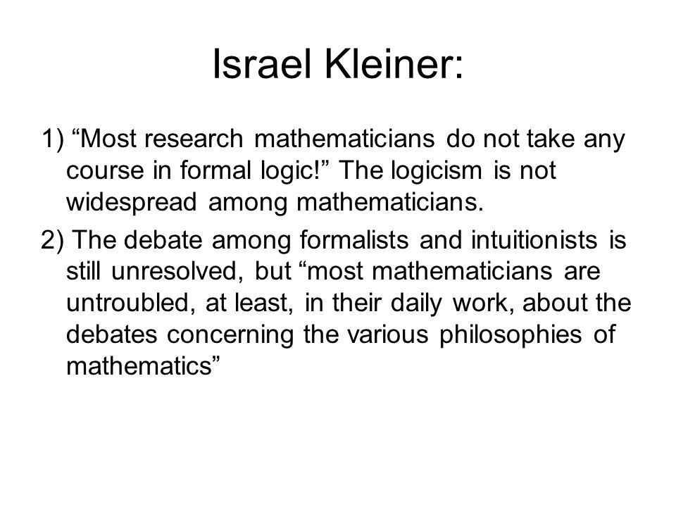 """1) """"Most research mathematicians do not take any course in formal logic!"""" The logicism is not widespread among mathematicians. 2) The debate among for"""