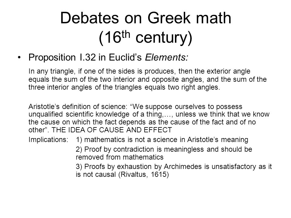 Debates on Greek math (16 th century) Proposition I.32 in Euclid's Elements: In any triangle, if one of the sides is produces, then the exterior angle equals the sum of the two interior and opposite angles, and the sum of the three interior angles of the triangles equals two right angles.