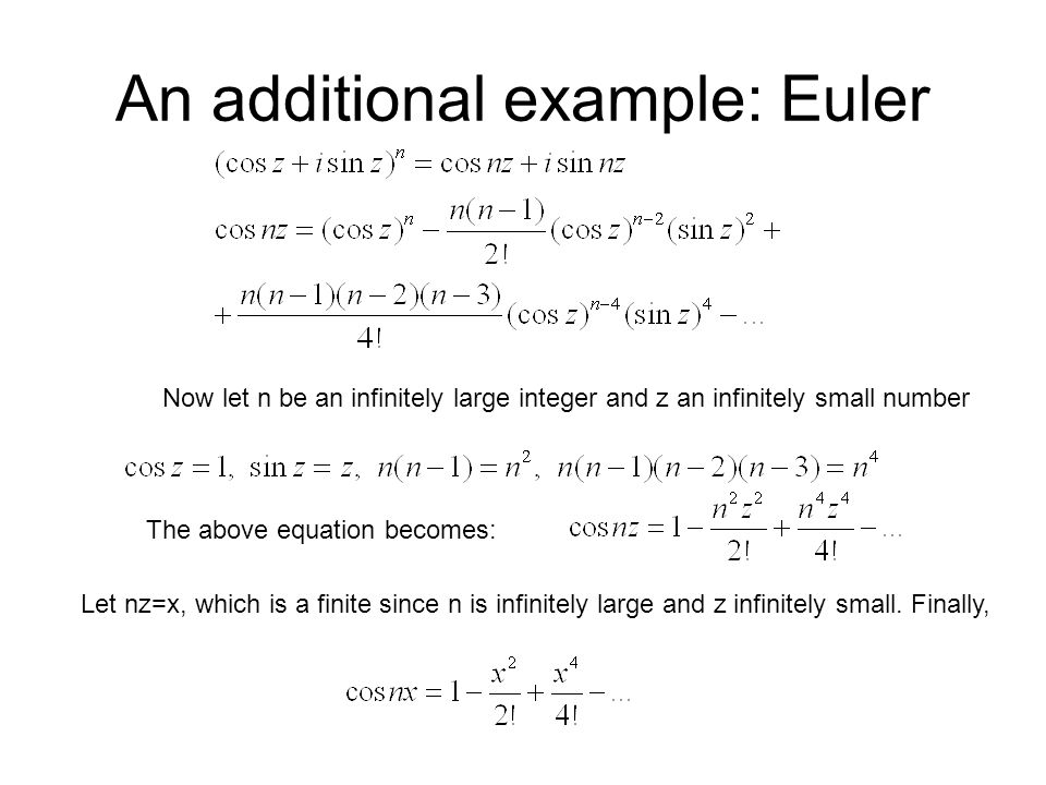 An additional example: Euler Now let n be an infinitely large integer and z an infinitely small number The above equation becomes: Let nz=x, which is
