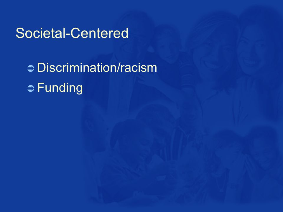 Societal-Centered  Discrimination/racism  Funding
