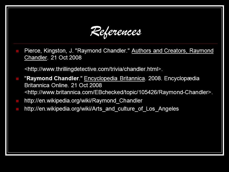 References Pierce, Kingston, J. Raymond Chandler. Authors and Creators, Raymond Chandler.