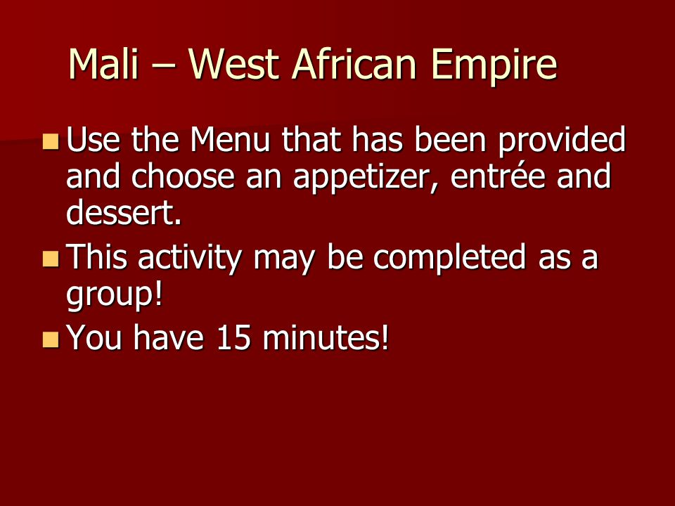 Mali – West African Empire Use the Menu that has been provided and choose an appetizer, entrée and dessert.