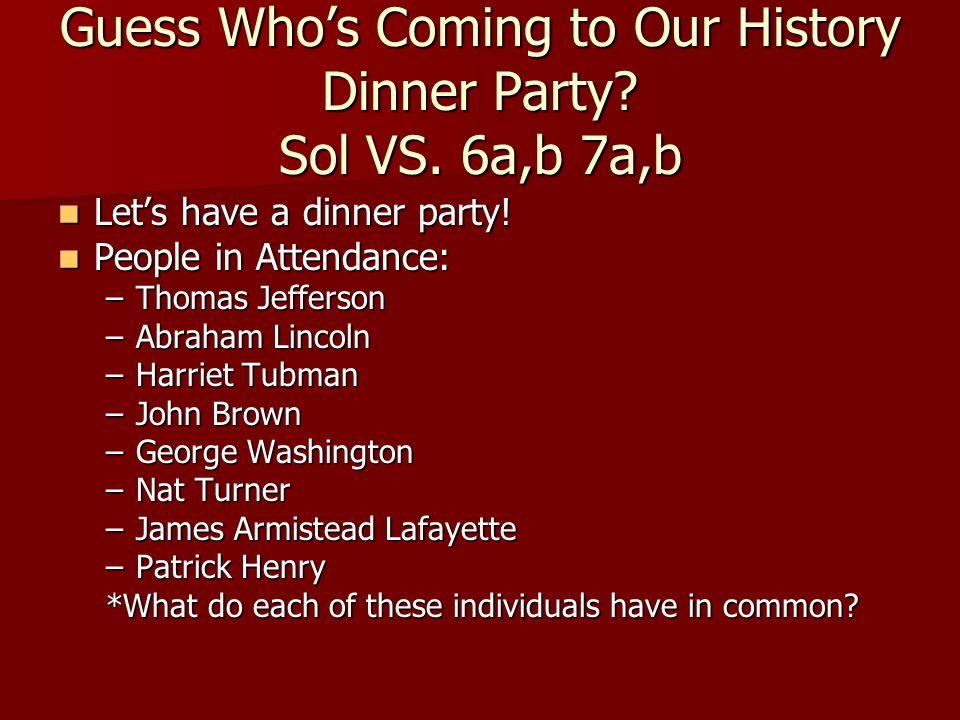 Guess Who's Coming to Our History Dinner Party. Sol VS.