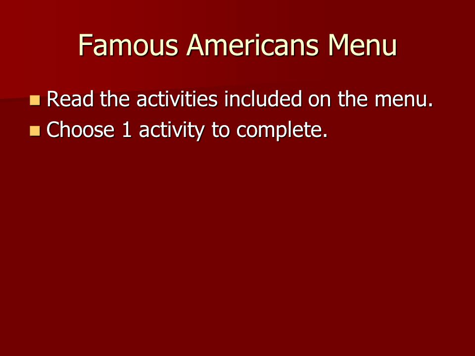 Famous Americans Menu Read the activities included on the menu.