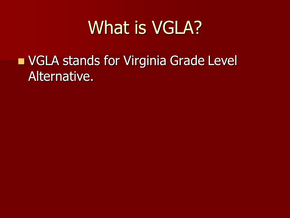 What is VGLA. VGLA stands for Virginia Grade Level Alternative.