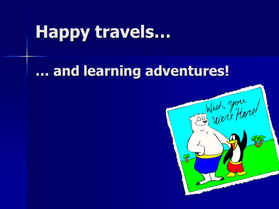 Happy travels… … and learning adventures!
