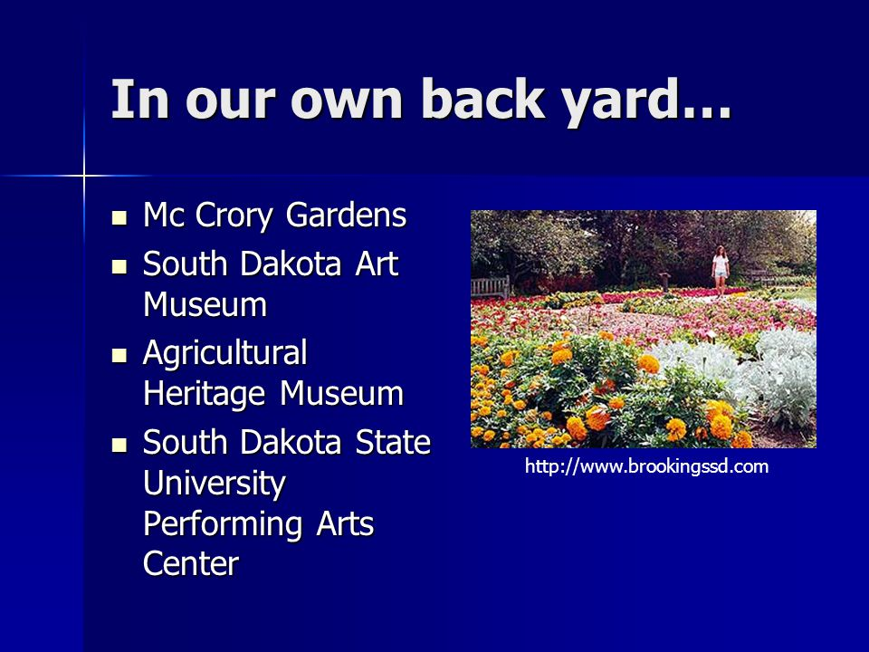 In our own back yard… Mc Crory Gardens Mc Crory Gardens South Dakota Art Museum South Dakota Art Museum Agricultural Heritage Museum Agricultural Heri
