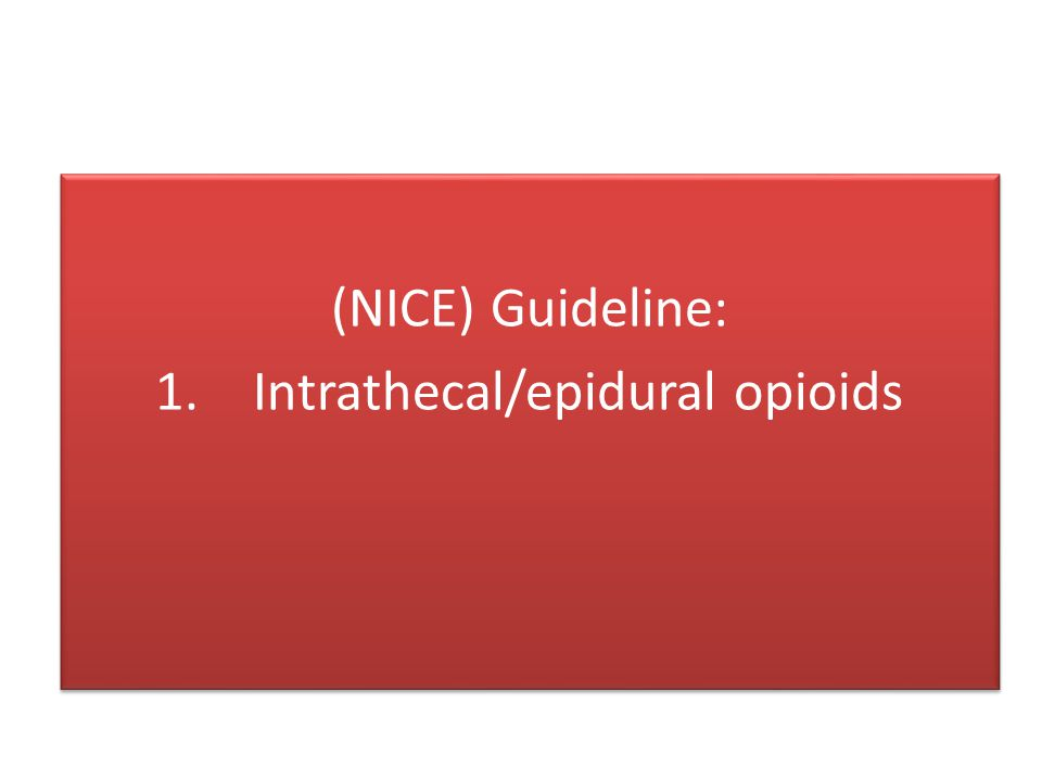 (NICE) Guideline: 1. Intrathecal/epidural opioids (NICE) Guideline: 1. Intrathecal/epidural opioids