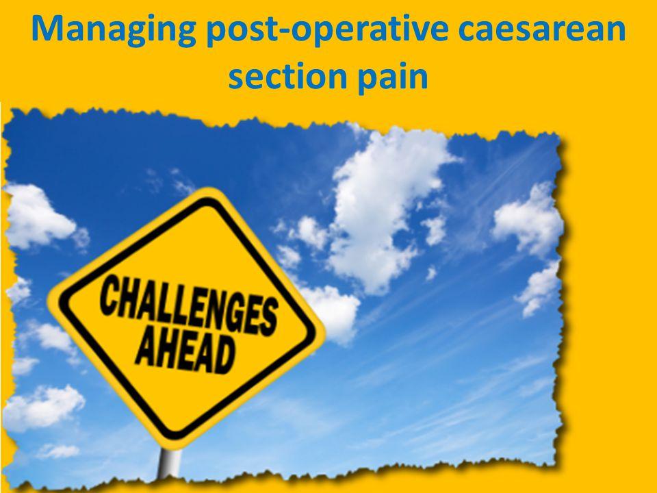 Managing post-operative caesarean section pain