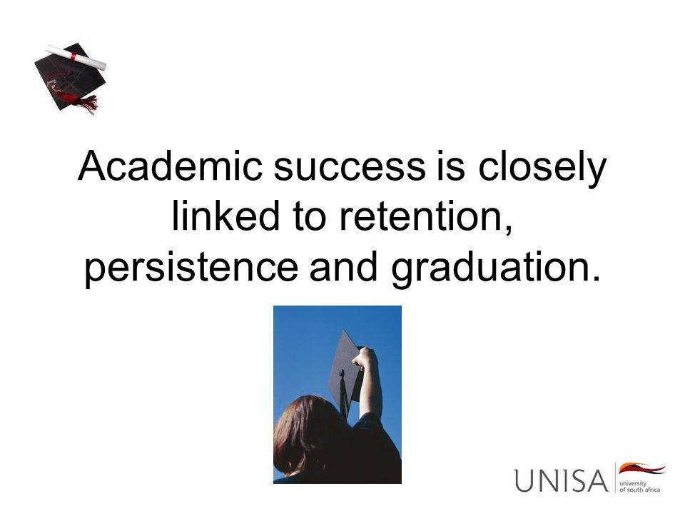 Academic success is closely linked to retention, persistence and graduation.