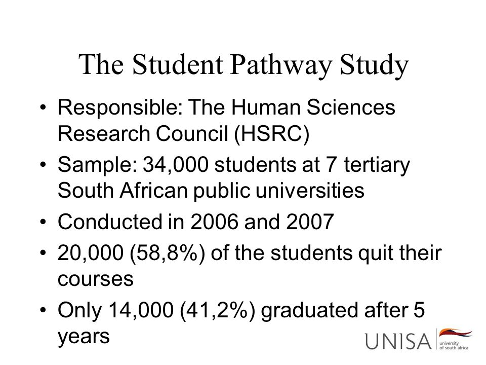 The Student Pathway Study Responsible: The Human Sciences Research Council (HSRC) Sample: 34,000 students at 7 tertiary South African public universit
