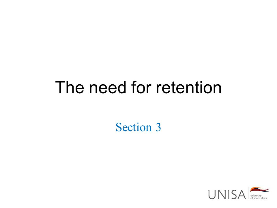 The need for retention Section 3