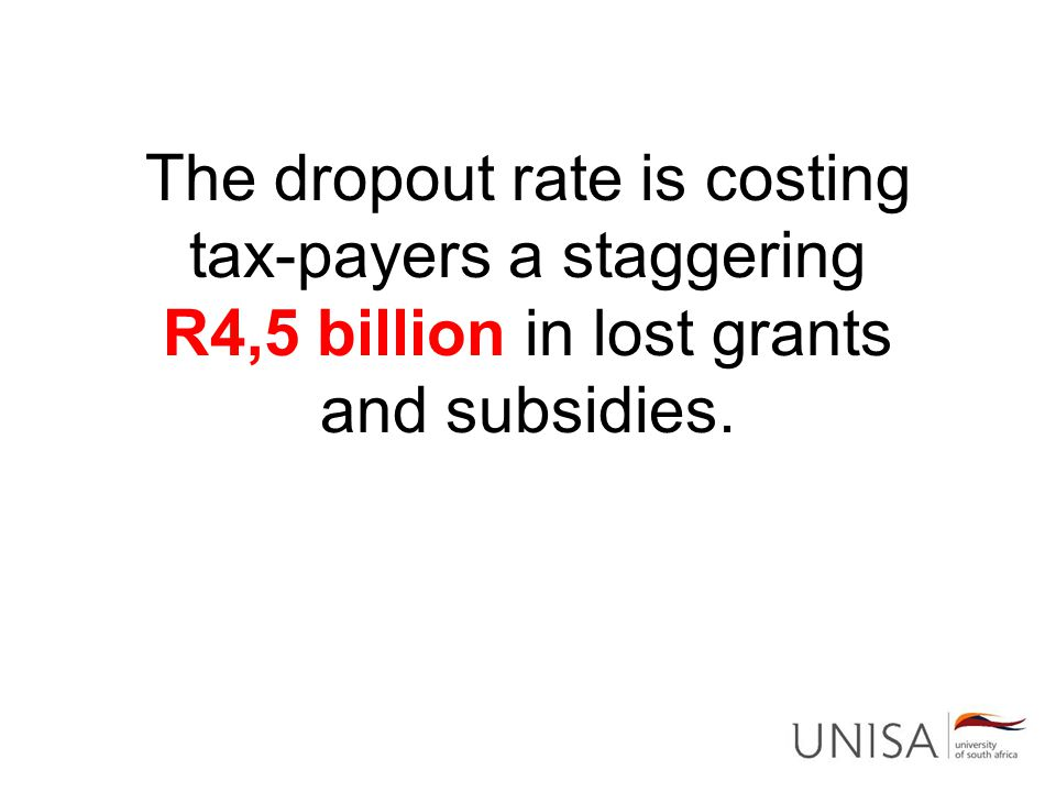 The dropout rate is costing tax-payers a staggering R4,5 billion in lost grants and subsidies.
