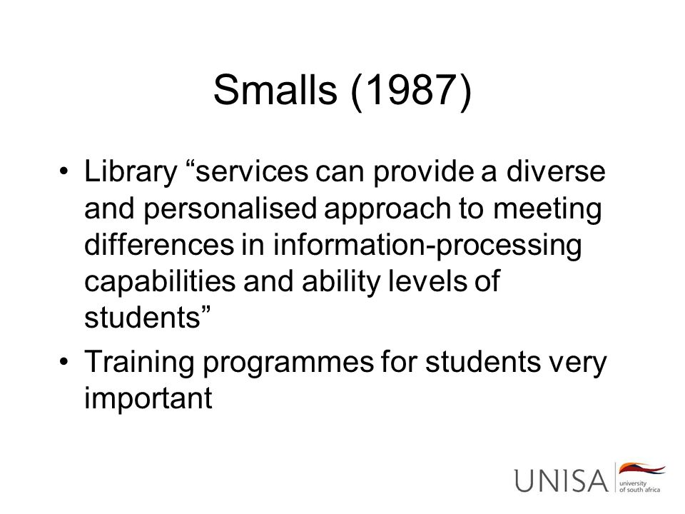 """Smalls (1987) Library """"services can provide a diverse and personalised approach to meeting differences in information-processing capabilities and abil"""