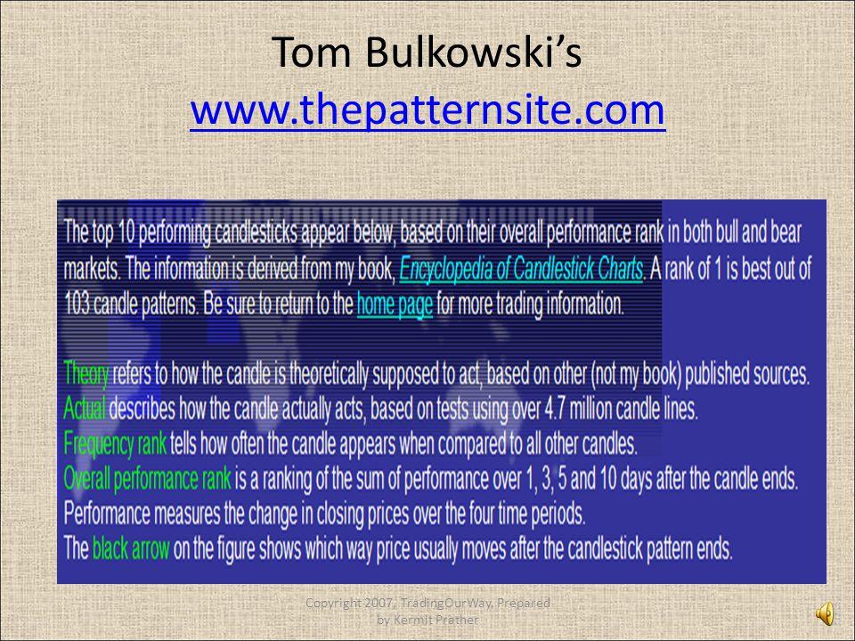 Tom Bulkowski's www.thepatternsite.com www.thepatternsite.com Copyright 2007, TradingOurWay, Prepared by Kermit Prather