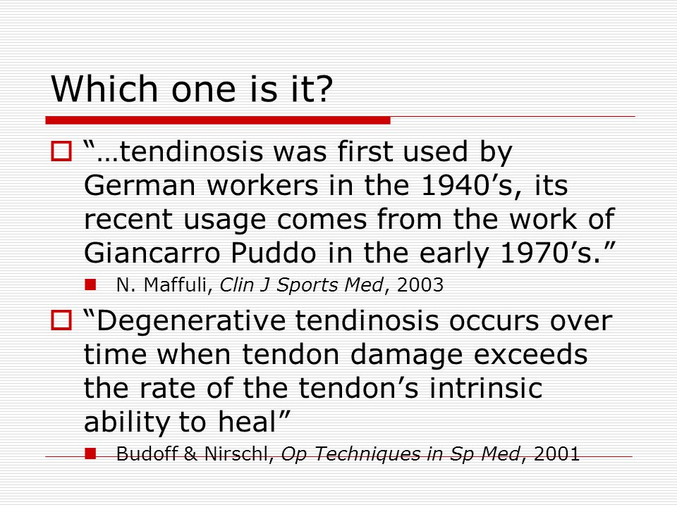 """Which one is it?  """"…tendinosis was first used by German workers in the 1940's, its recent usage comes from the work of Giancarro Puddo in the early 1"""