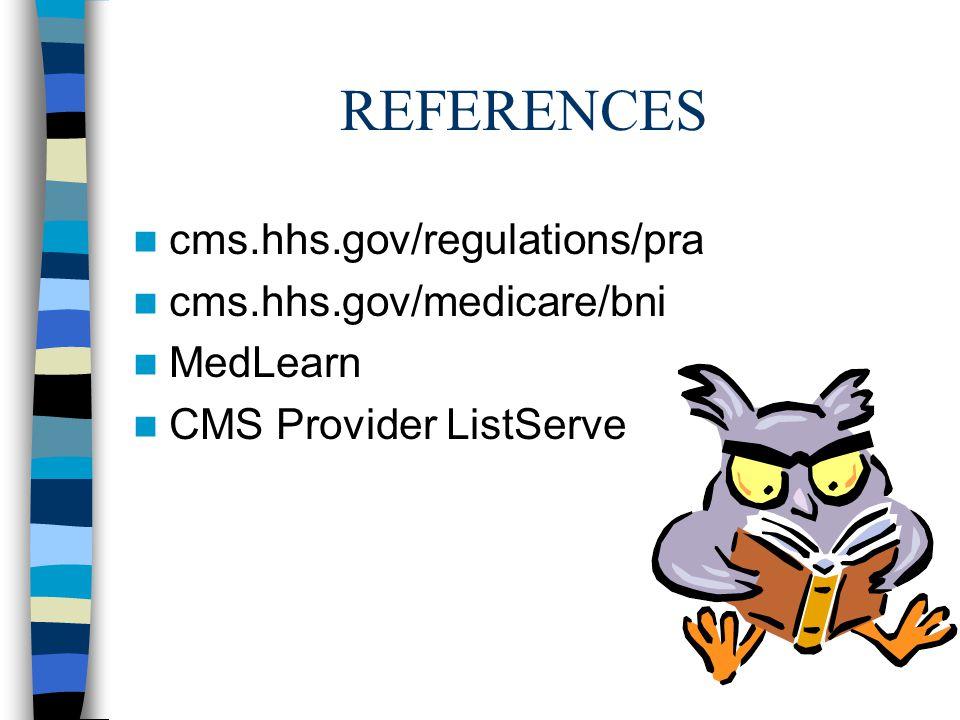 REFERENCES cms.hhs.gov/regulations/pra cms.hhs.gov/medicare/bni MedLearn CMS Provider ListServe