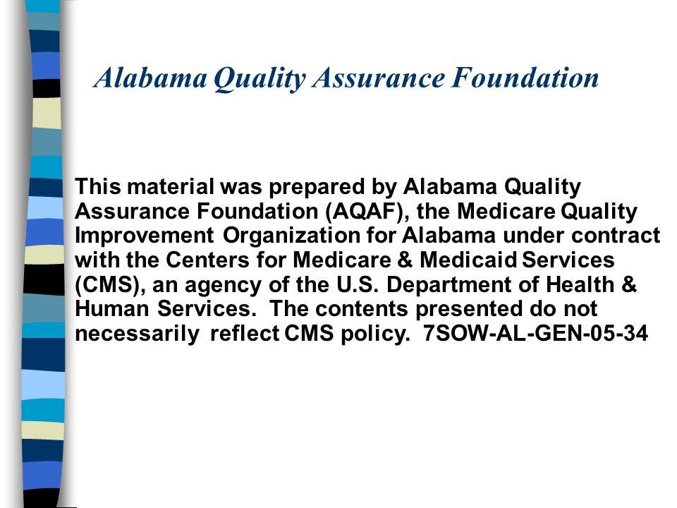 Alabama Quality Assurance Foundation This material was prepared by Alabama Quality Assurance Foundation (AQAF), the Medicare Quality Improvement Organ