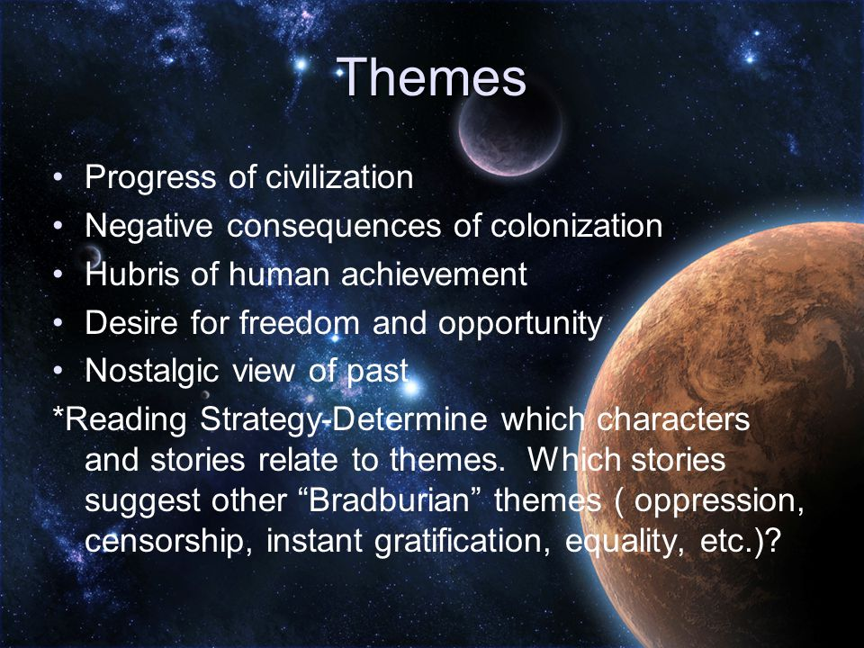 Themes Progress of civilization Negative consequences of colonization Hubris of human achievement Desire for freedom and opportunity Nostalgic view of past *Reading Strategy-Determine which characters and stories relate to themes.