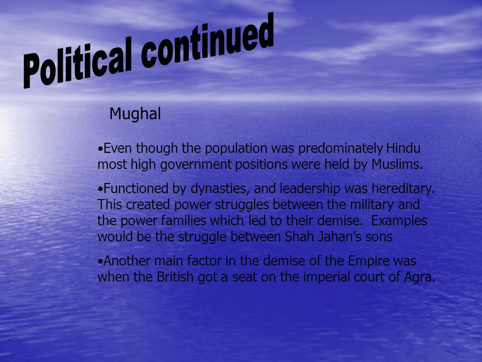 Mughal Even though the population was predominately Hindu most high government positions were held by Muslims.