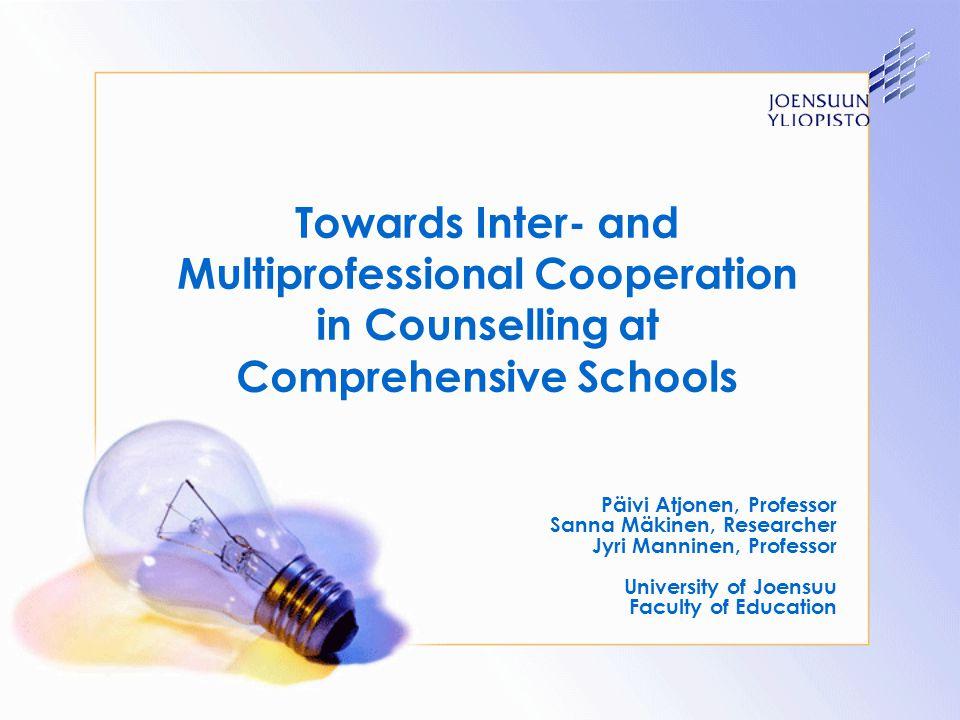 Towards Inter- and Multiprofessional Cooperation in Counselling at Comprehensive Schools Päivi Atjonen, Professor Sanna Mäkinen, Researcher Jyri Manni