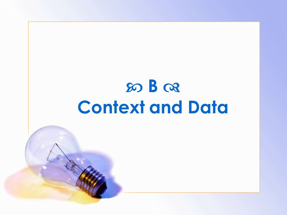  B  Context and Data
