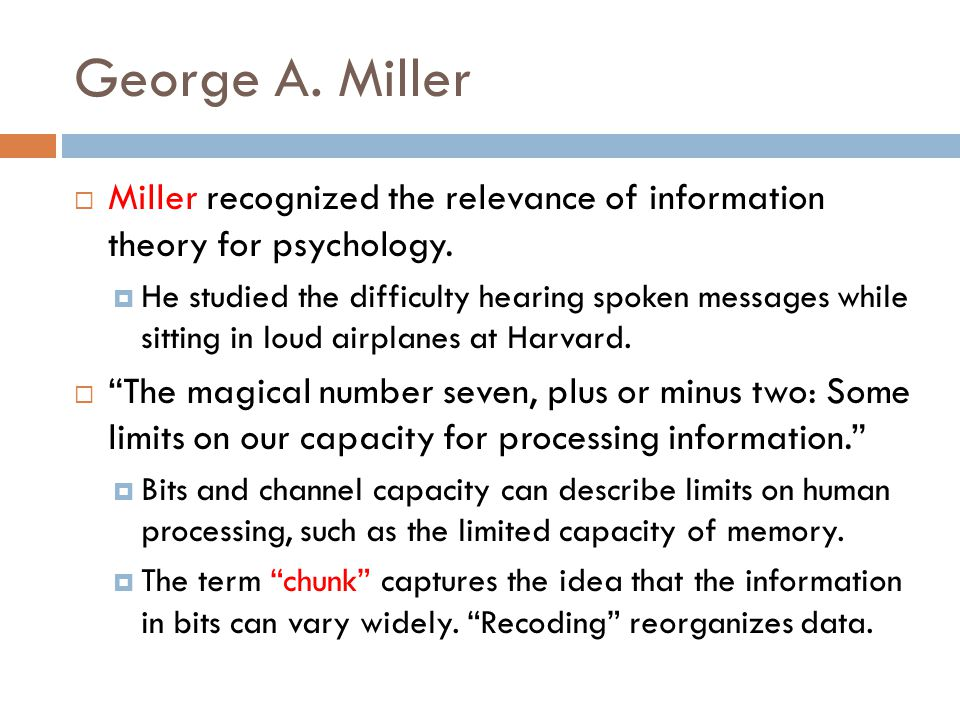 George A. Miller  Miller recognized the relevance of information theory for psychology.