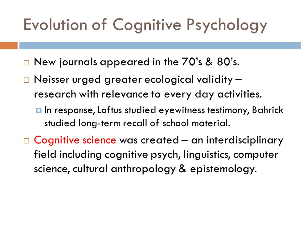 Evolution of Cognitive Psychology  New journals appeared in the 70's & 80's.