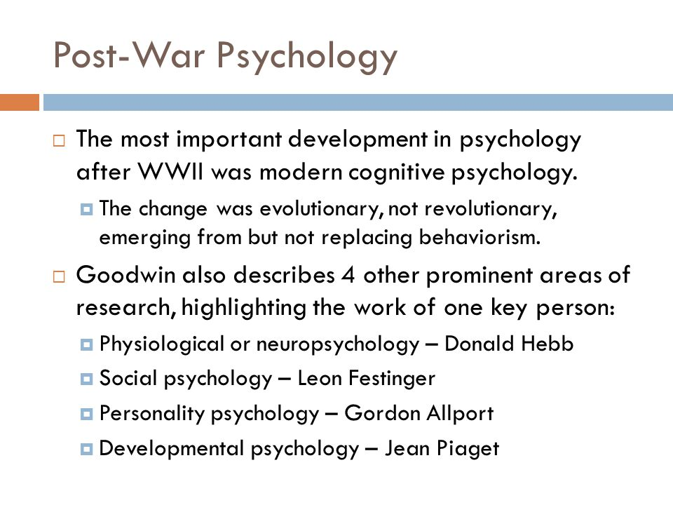 Post-War Psychology  The most important development in psychology after WWII was modern cognitive psychology.