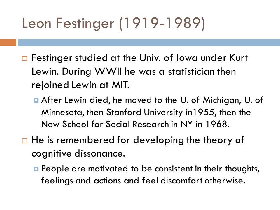 Leon Festinger (1919-1989)  Festinger studied at the Univ.