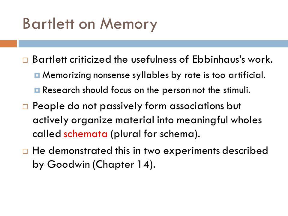 Bartlett on Memory  Bartlett criticized the usefulness of Ebbinhaus's work.