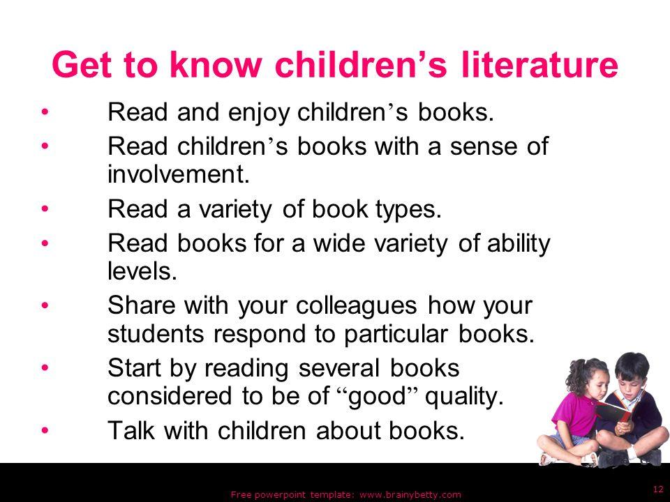 Free powerpoint template: www.brainybetty.com 12 Get to know children's literature Read and enjoy children ' s books.