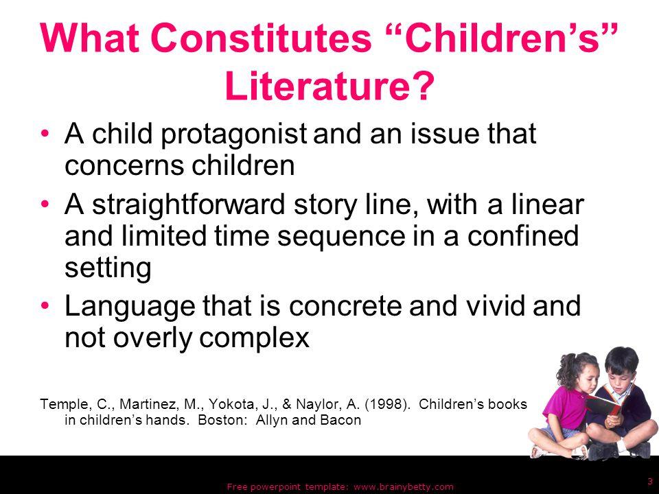 Free powerpoint template: www.brainybetty.com 3 What Constitutes Children's Literature.