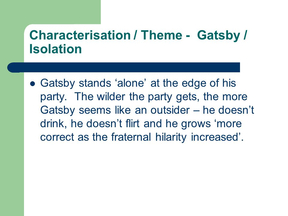 Characterisation / Theme - Gatsby / Isolation Gatsby stands 'alone' at the edge of his party.
