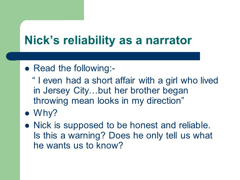 Nick's reliability as a narrator Read the following:- I even had a short affair with a girl who lived in Jersey City…but her brother began throwing mean looks in my direction Why.