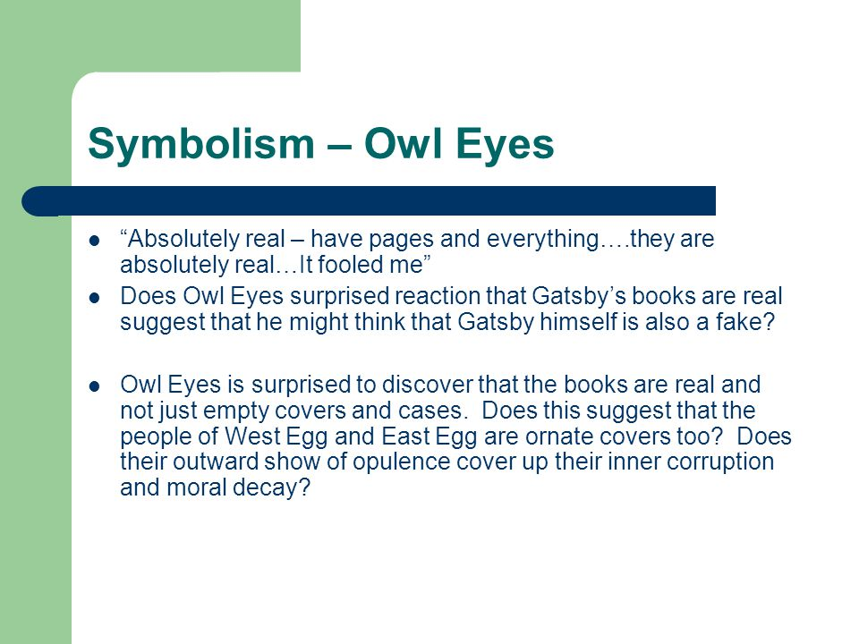 Symbolism – Owl Eyes Absolutely real – have pages and everything….they are absolutely real…It fooled me Does Owl Eyes surprised reaction that Gatsby's books are real suggest that he might think that Gatsby himself is also a fake.