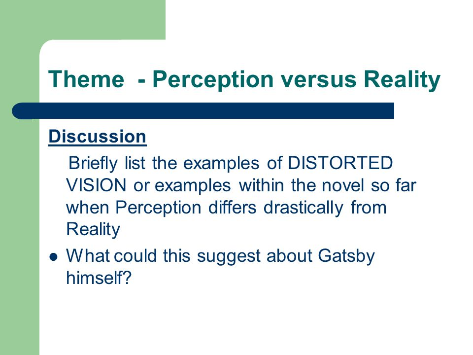 Theme - Perception versus Reality Discussion Briefly list the examples of DISTORTED VISION or examples within the novel so far when Perception differs drastically from Reality What could this suggest about Gatsby himself?