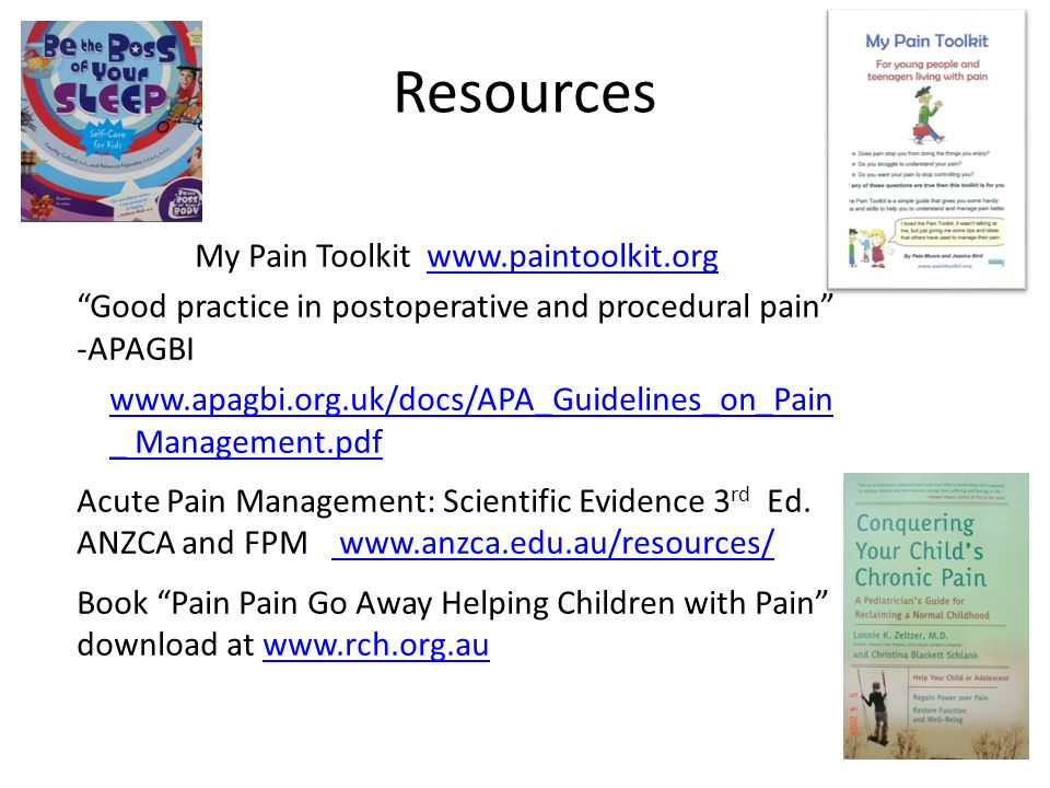"Resources My Pain Toolkit www.paintoolkit.orgwww.paintoolkit.org ""Good practice in postoperative and procedural pain"" -APAGBI www.apagbi.org.uk/docs/A"