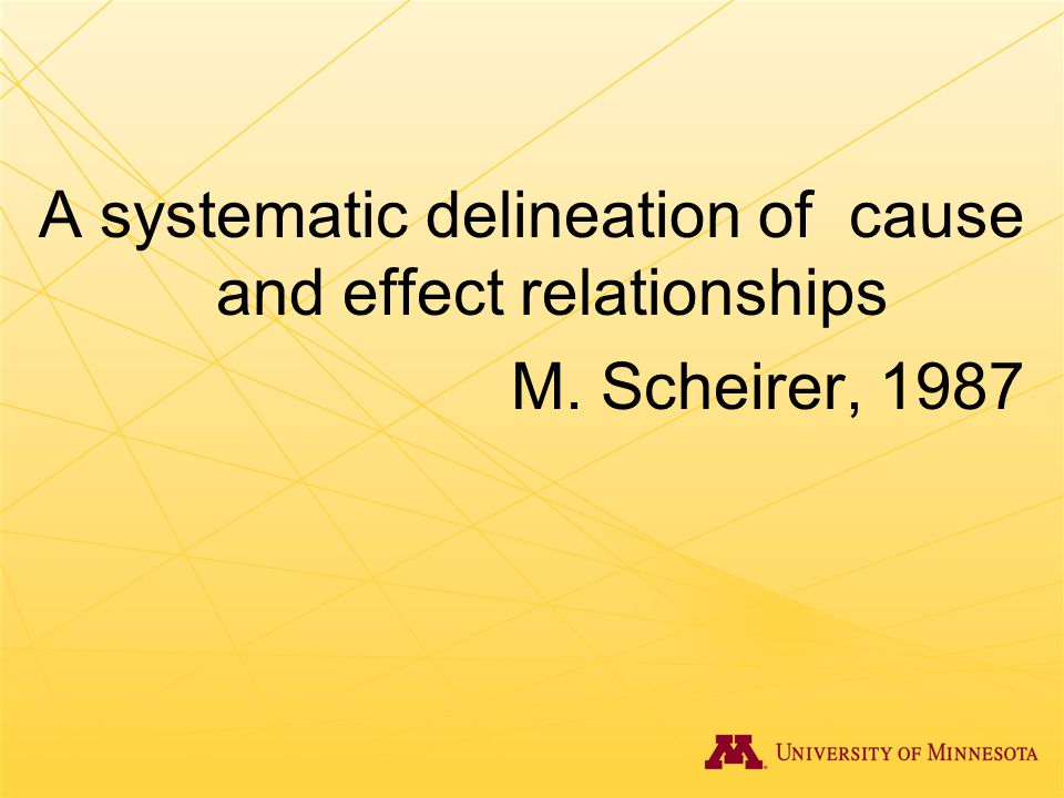 A systematic delineation of cause and effect relationships M. Scheirer, 1987