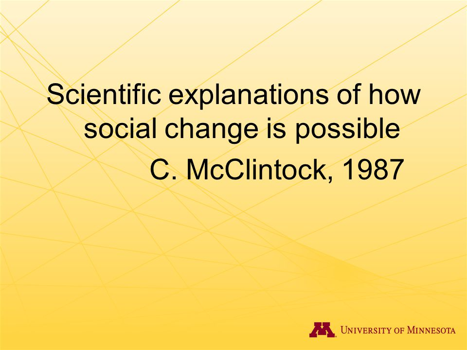 Scientific explanations of how social change is possible C. McClintock, 1987