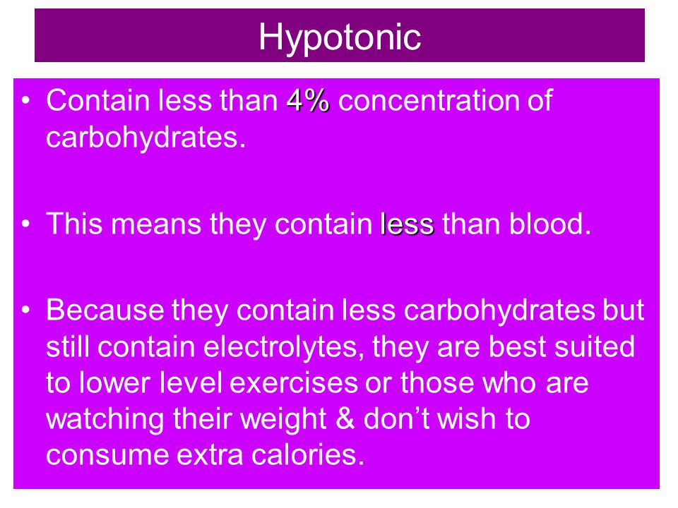 Hypotonic 4%Contain less than 4% concentration of carbohydrates.
