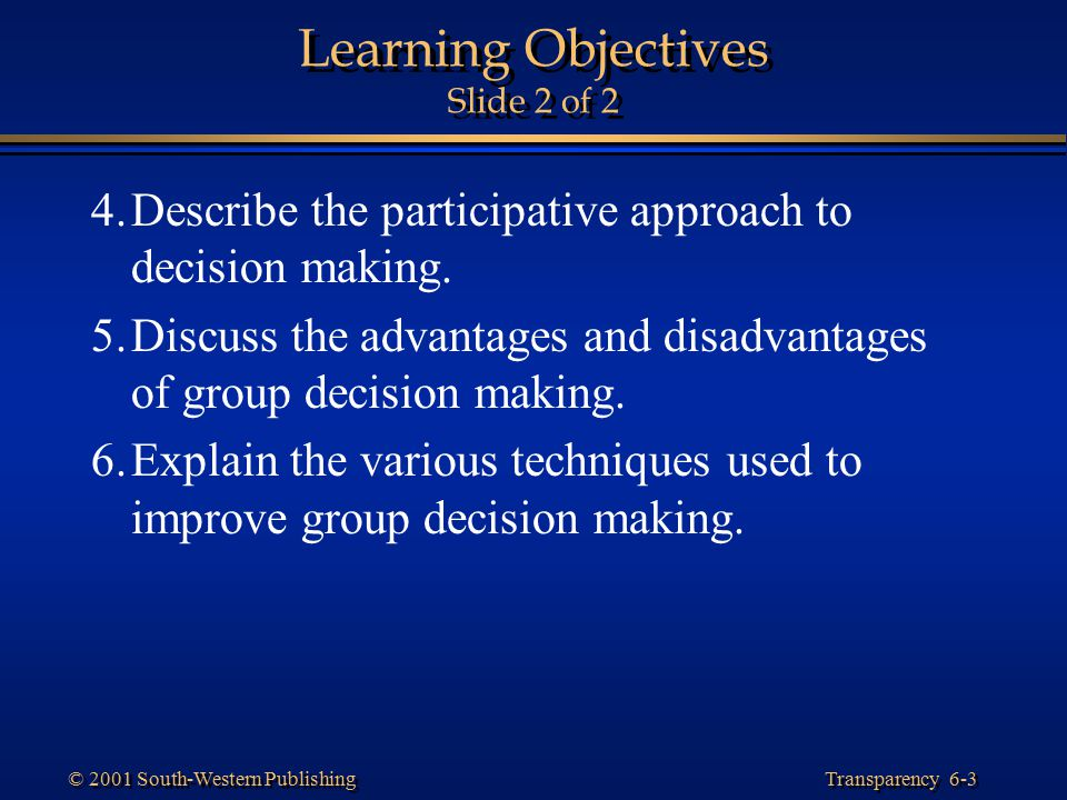 Transparency 6-4 © 2001 South-Western Publishing Decision Making Defined The process through which managers identify and resolve problems and capitalize on opportunities.