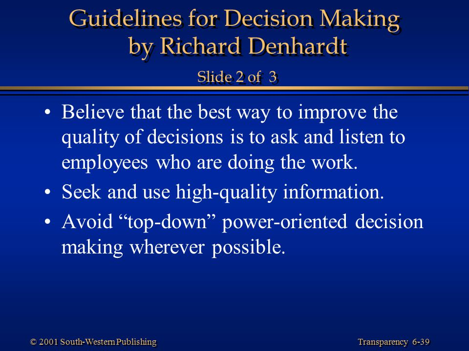 Transparency 6-39 © 2001 South-Western Publishing Guidelines for Decision Making by Richard Denhardt Slide 2 of 3 Believe that the best way to improve