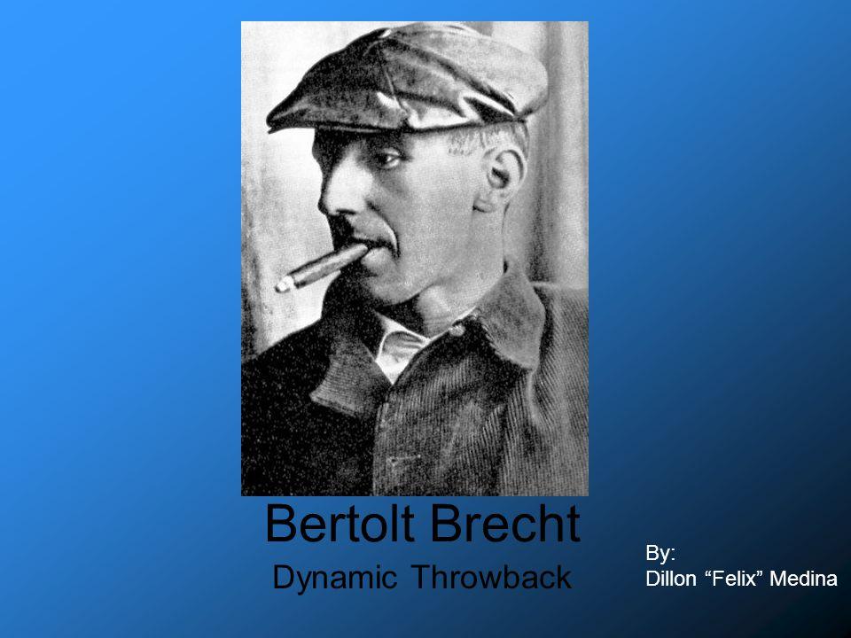 Bertolt Brecht Dynamic Throwback By: Dillon Felix Medina