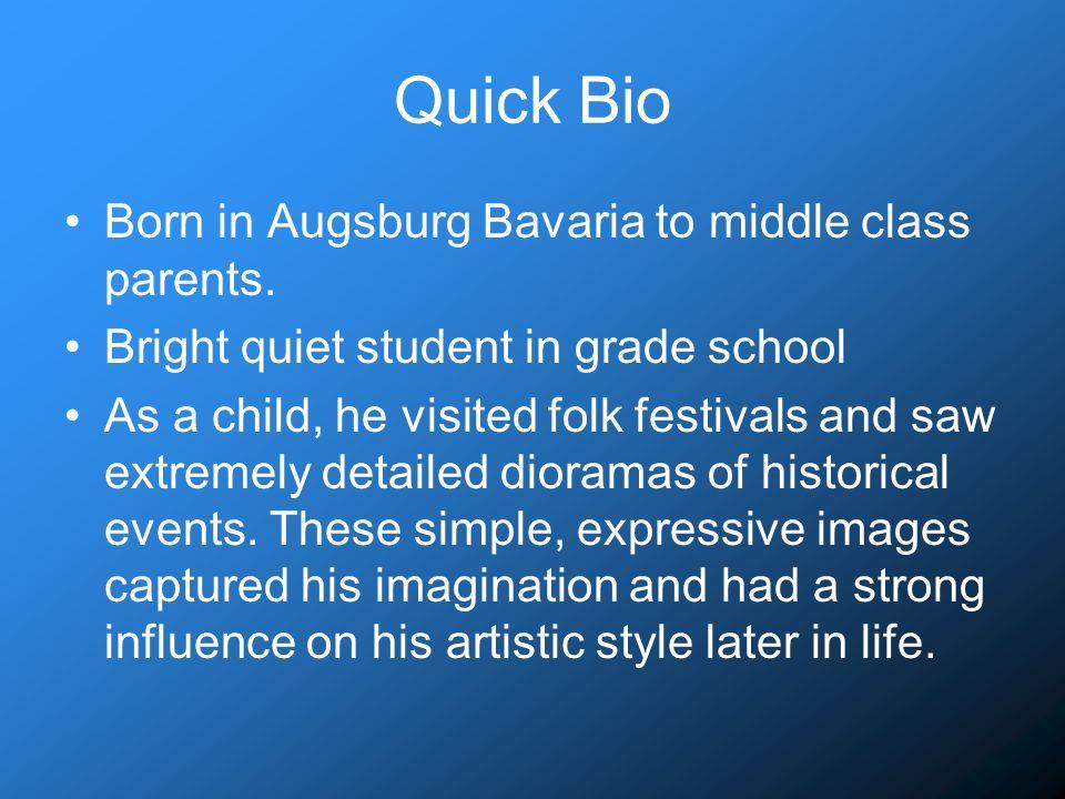 Quick Bio Born in Augsburg Bavaria to middle class parents.
