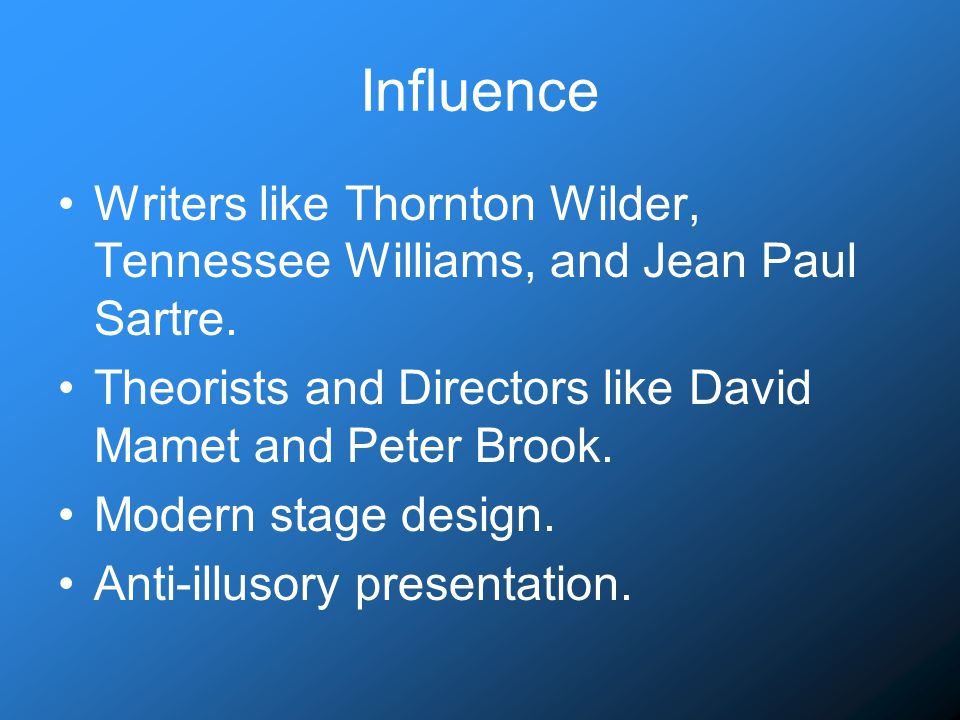 Influence Writers like Thornton Wilder, Tennessee Williams, and Jean Paul Sartre.