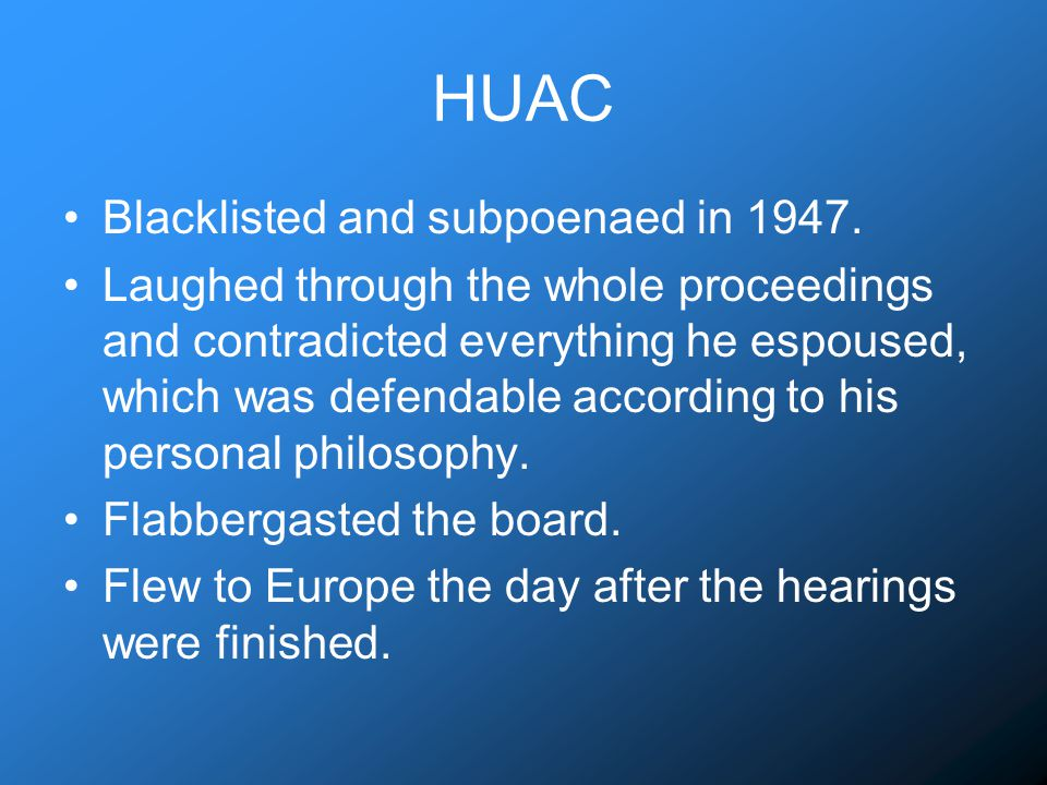 HUAC Blacklisted and subpoenaed in 1947.